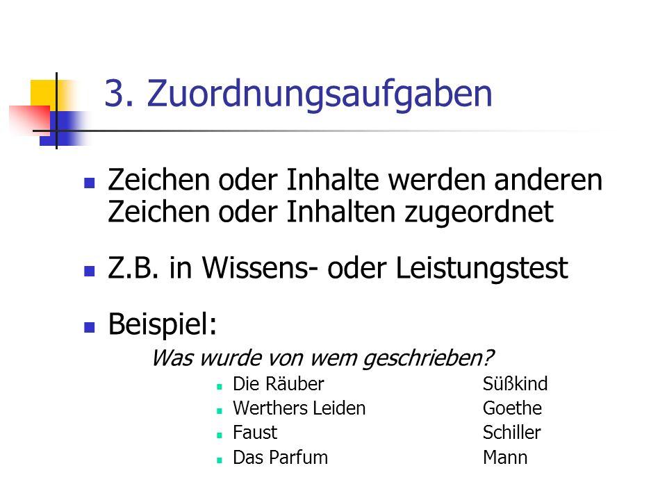 3. Zuordnungsaufgaben Zeichen oder Inhalte werden anderen Zeichen oder Inhalten zugeordnet Z.B. in Wissens- oder Leistungstest Beispiel: Was wurde von
