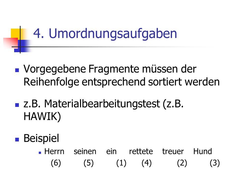 4. Umordnungsaufgaben Vorgegebene Fragmente müssen der Reihenfolge entsprechend sortiert werden z.B. Materialbearbeitungstest (z.B. HAWIK) Beispiel He