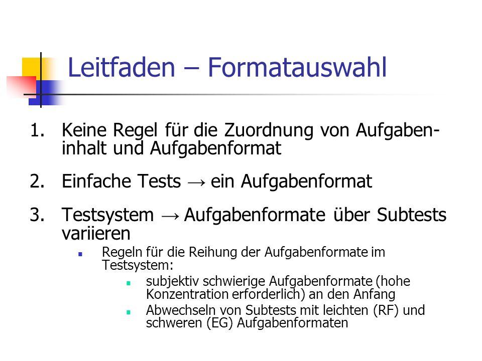 Leitfaden – Formatauswahl 1.Keine Regel für die Zuordnung von Aufgaben- inhalt und Aufgabenformat 2.Einfache Tests ein Aufgabenformat 3.Testsystem Auf