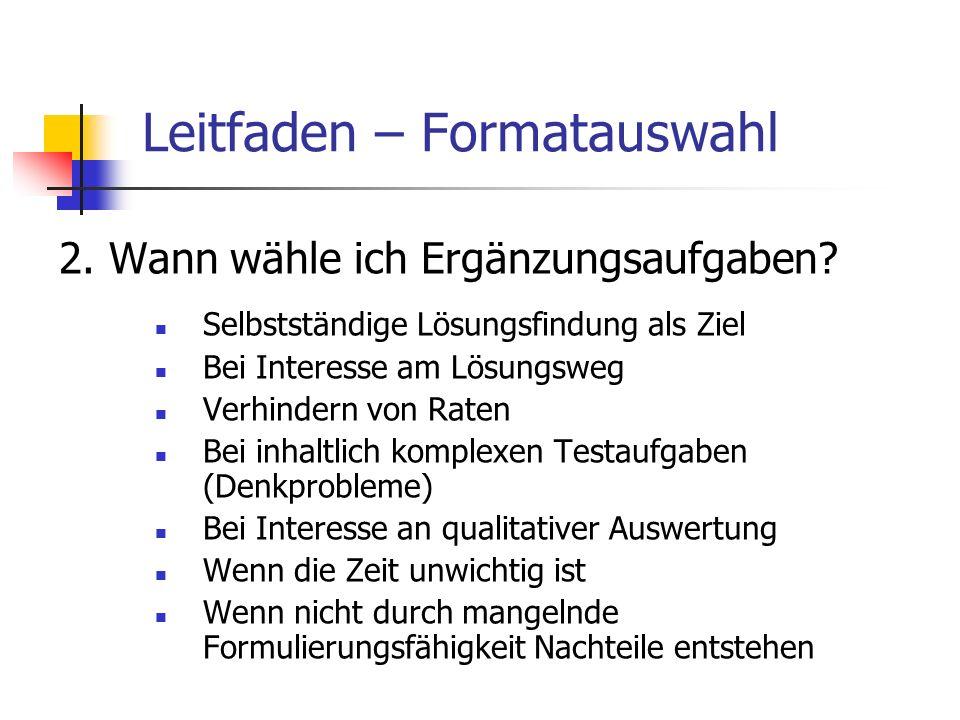 Leitfaden – Formatauswahl 2. Wann wähle ich Ergänzungsaufgaben? Selbstständige Lösungsfindung als Ziel Bei Interesse am Lösungsweg Verhindern von Rate