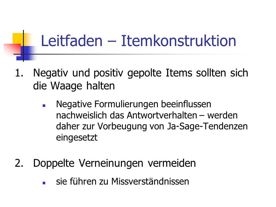Leitfaden – Itemkonstruktion 1.Negativ und positiv gepolte Items sollten sich die Waage halten Negative Formulierungen beeinflussen nachweislich das A