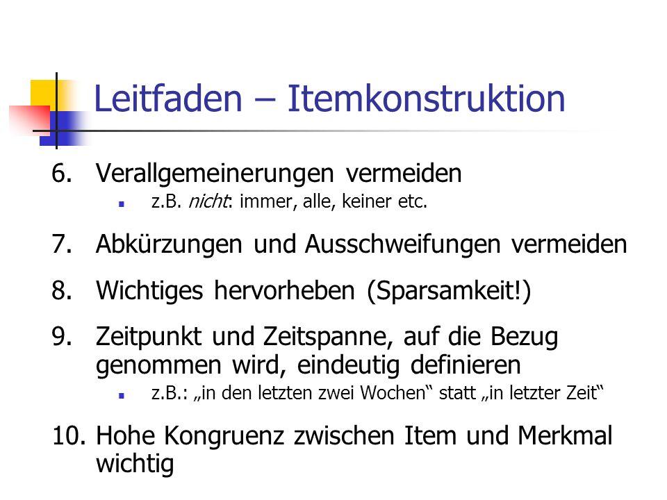Leitfaden – Itemkonstruktion 6.Verallgemeinerungen vermeiden z.B. nicht: immer, alle, keiner etc. 7.Abkürzungen und Ausschweifungen vermeiden 8.Wichti