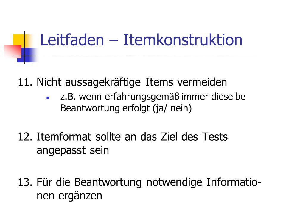 Leitfaden – Itemkonstruktion 11.Nicht aussagekräftige Items vermeiden z.B. wenn erfahrungsgemäß immer dieselbe Beantwortung erfolgt (ja/ nein) 12.Item
