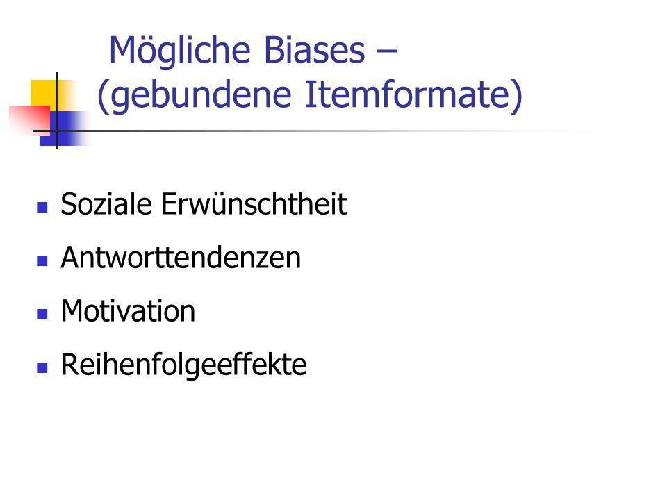 Mögliche Biases – (gebundene Itemformate) Soziale Erwünschtheit Antworttendenzen Motivation Reihenfolgeeffekte
