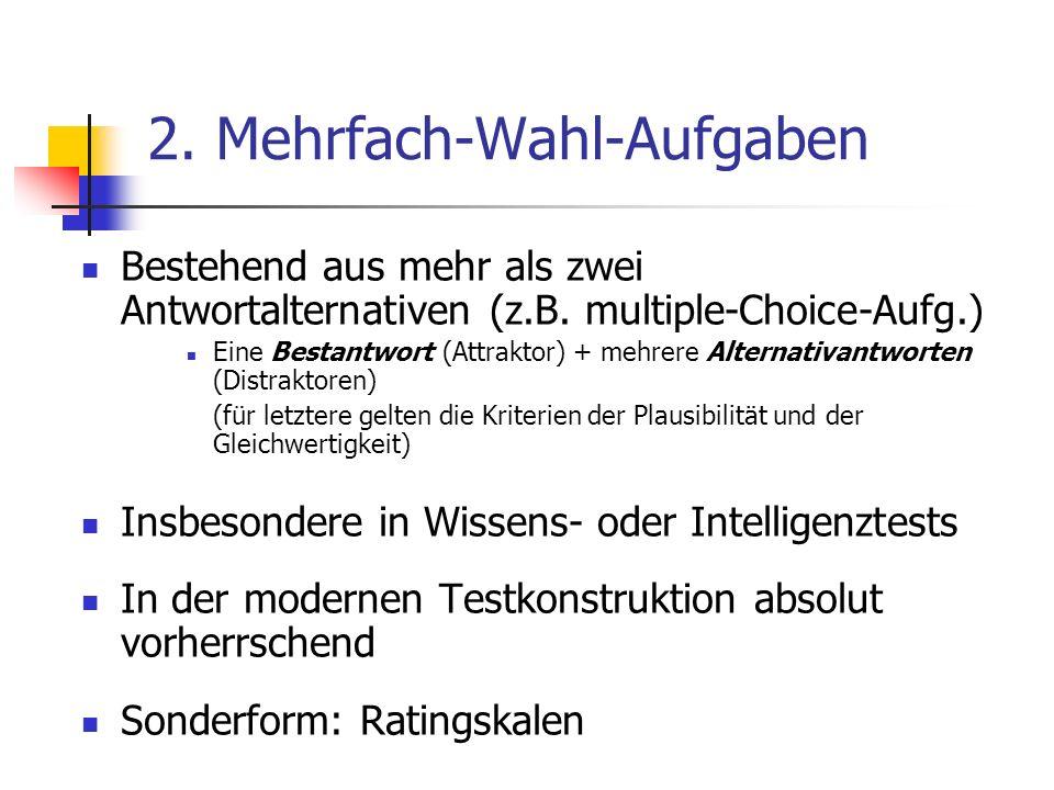 2. Mehrfach-Wahl-Aufgaben Bestehend aus mehr als zwei Antwortalternativen (z.B. multiple-Choice-Aufg.) Eine Bestantwort (Attraktor) + mehrere Alternat