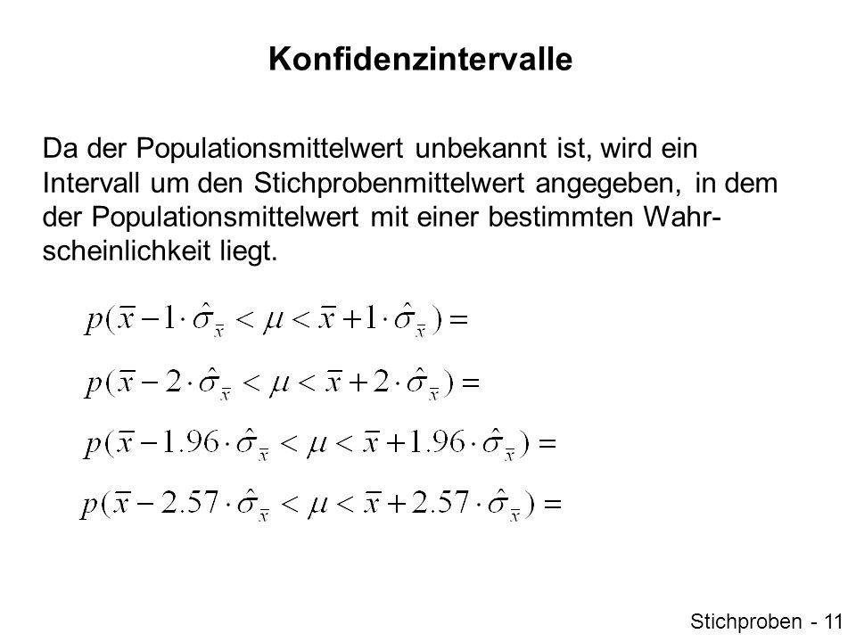 Konfidenzintervalle Da der Populationsmittelwert unbekannt ist, wird ein Intervall um den Stichprobenmittelwert angegeben, in dem der Populationsmitte