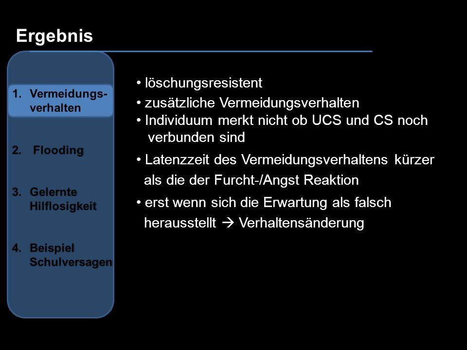 Ergebnis löschungsresistent zusätzliche Vermeidungsverhalten Individuum merkt nicht ob UCS und CS noch verbunden sind Latenzzeit des Vermeidungsverhal
