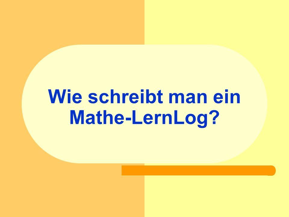 Was ist ein Mathe-LernLog.LernLog Heute habe ich gelernt, ….Beispiele für das Gelernte sind...