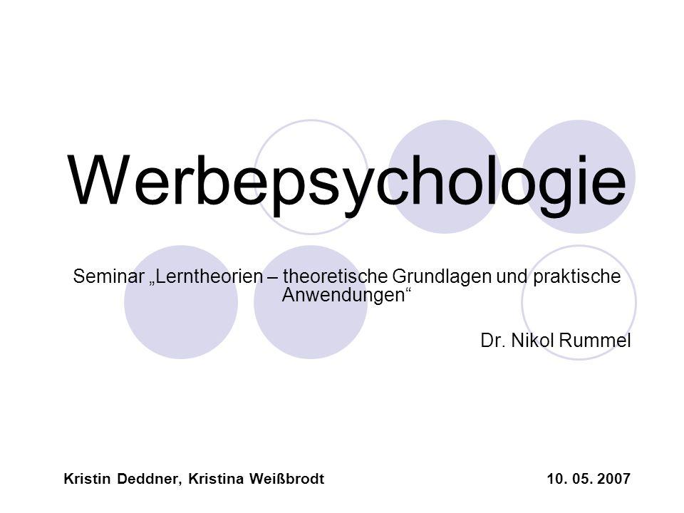 Werbepsychologie Seminar Lerntheorien – theoretische Grundlagen und praktische Anwendungen Dr. Nikol Rummel Kristin Deddner, Kristina Weißbrodt 10. 05