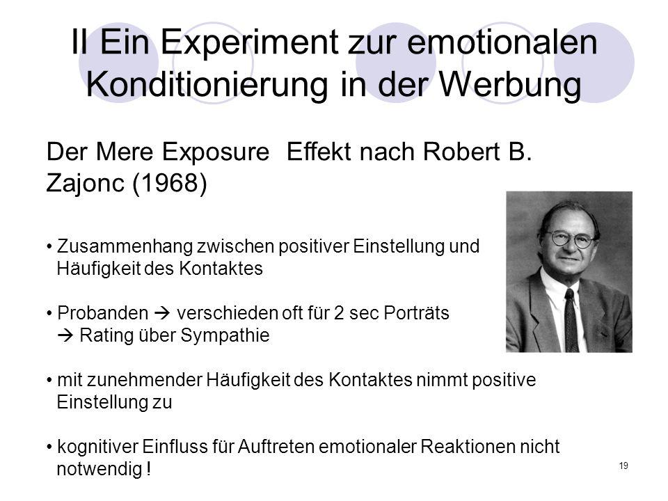 19 II Ein Experiment zur emotionalen Konditionierung in der Werbung Der Mere Exposure Effekt nach Robert B. Zajonc (1968) Zusammenhang zwischen positi