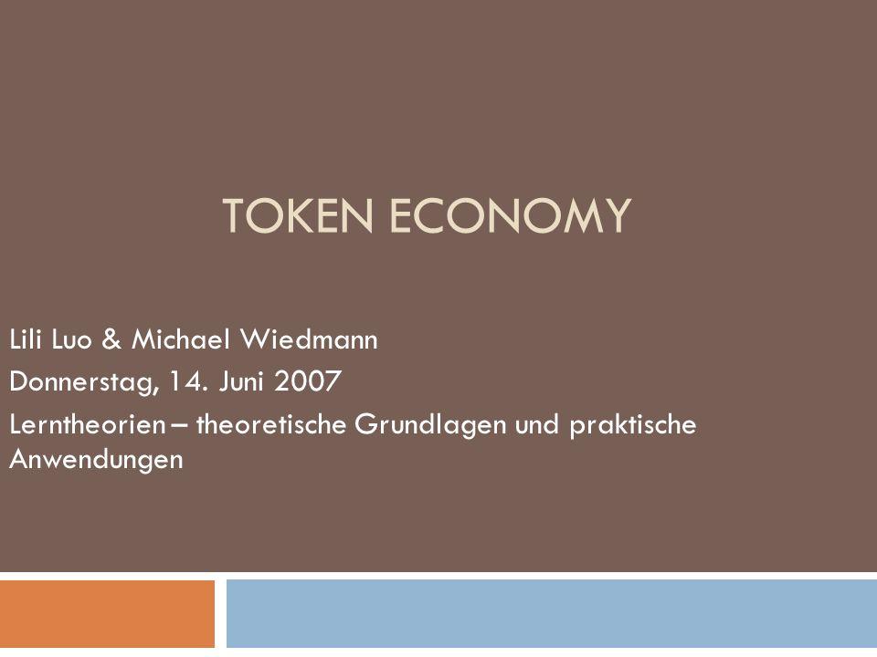 TOKEN ECONOMY Lili Luo & Michael Wiedmann Donnerstag, 14. Juni 2007 Lerntheorien – theoretische Grundlagen und praktische Anwendungen