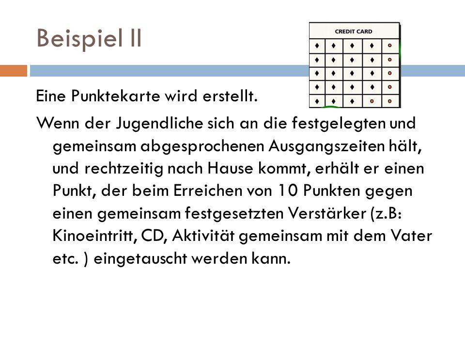 Beispiel II Eine Punktekarte wird erstellt. Wenn der Jugendliche sich an die festgelegten und gemeinsam abgesprochenen Ausgangszeiten hält, und rechtz