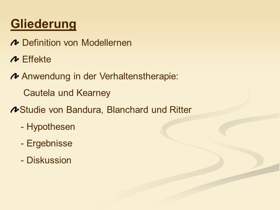 Gliederung Definition von Modellernen Effekte Anwendung in der Verhaltenstherapie: Cautela und Kearney Studie von Bandura, Blanchard und Ritter - Hypo