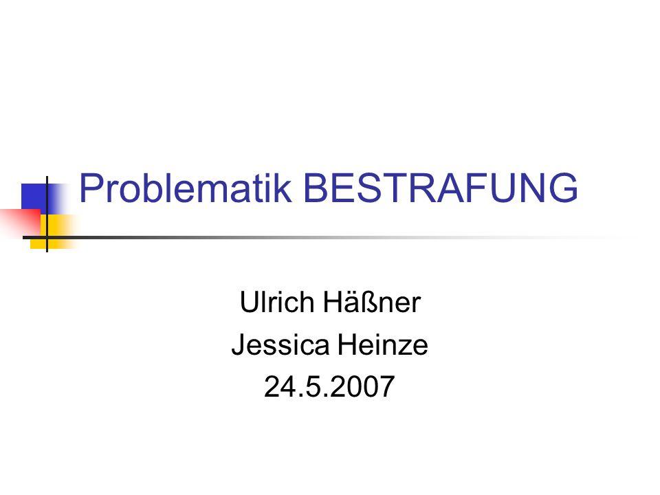 Problematik BESTRAFUNG Ulrich Häßner Jessica Heinze 24.5.2007
