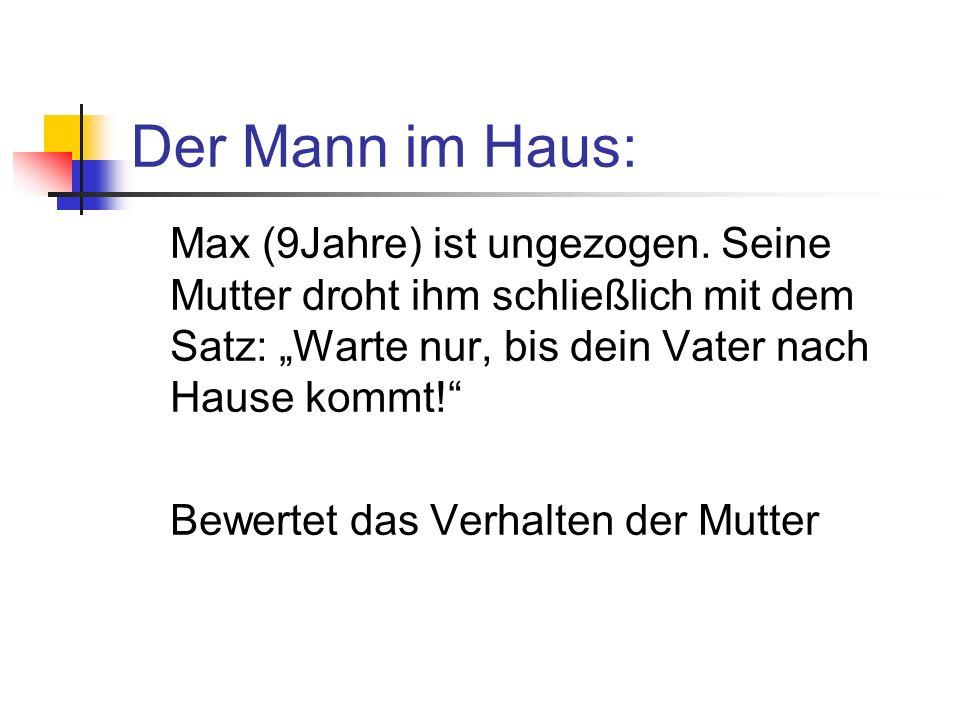 Der Mann im Haus: Max (9Jahre) ist ungezogen.