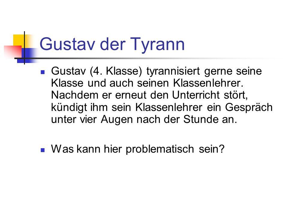 Gustav der Tyrann Gustav (4.Klasse) tyrannisiert gerne seine Klasse und auch seinen Klassenlehrer.