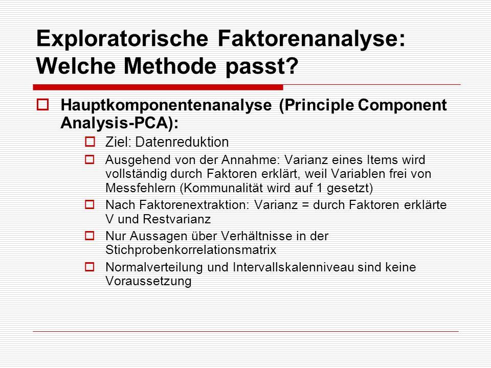 Exploratorische Faktorenanalyse: Welche Methode passt? Hauptkomponentenanalyse (Principle Component Analysis-PCA): Ziel: Datenreduktion Ausgehend von