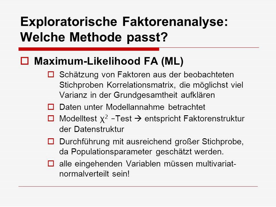 Exploratorische Faktorenanalyse: Welche Methode passt? Maximum-Likelihood FA (ML) Schätzung von Faktoren aus der beobachteten Stichproben Korrelations