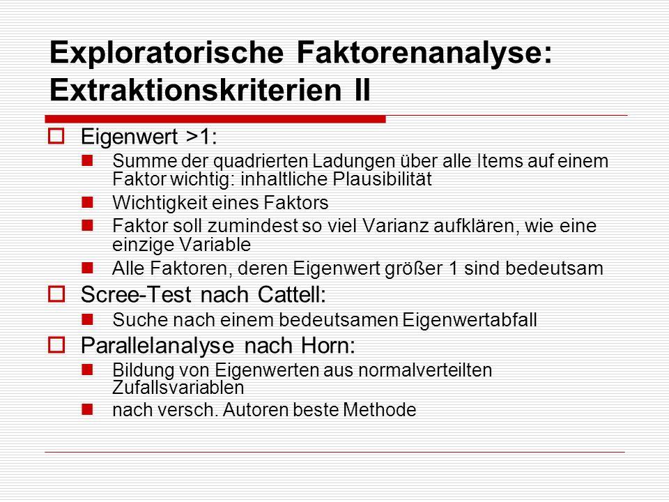 Exploratorische Faktorenanalyse: Extraktionskriterien II Eigenwert >1: Summe der quadrierten Ladungen über alle Items auf einem Faktor wichtig: inhalt