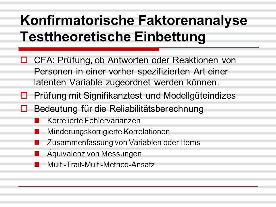 Konfirmatorische Faktorenanalyse Testtheoretische Einbettung CFA: Prüfung, ob Antworten oder Reaktionen von Personen in einer vorher spezifizierten Ar