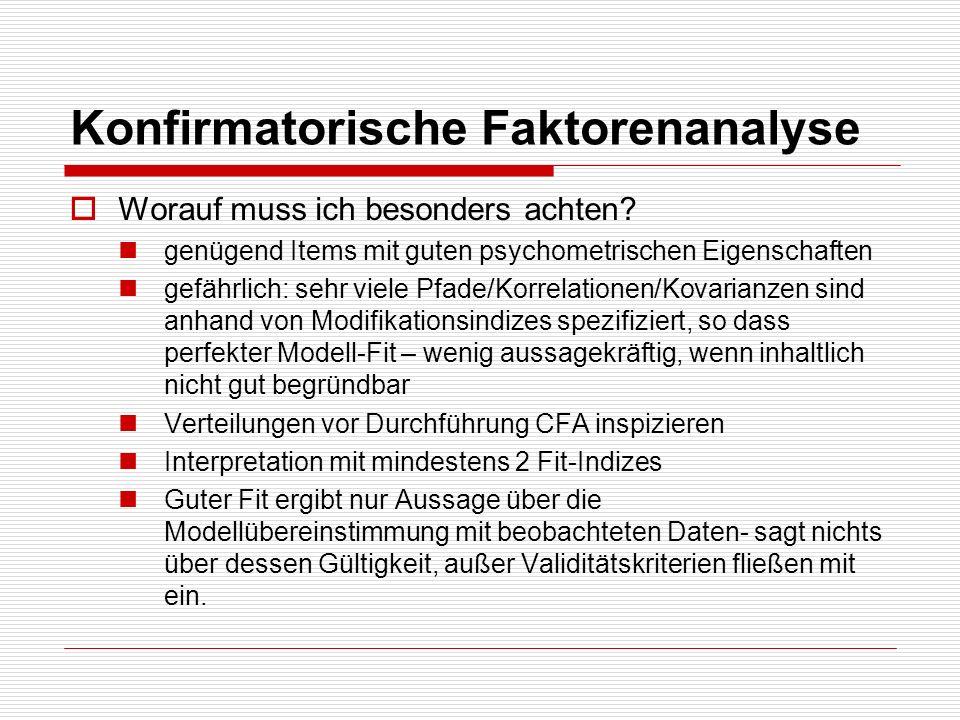 Konfirmatorische Faktorenanalyse Worauf muss ich besonders achten? genügend Items mit guten psychometrischen Eigenschaften gefährlich: sehr viele Pfad