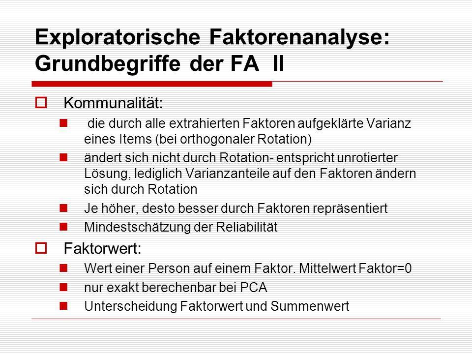 Exploratorische Faktorenanalyse: Grundbegriffe der FA II Kommunalität: die durch alle extrahierten Faktoren aufgeklärte Varianz eines Items (bei ortho