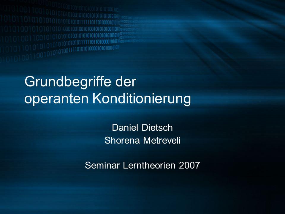 Grundbegriffe der operanten Konditionierung Daniel Dietsch Shorena Metreveli Seminar Lerntheorien 2007
