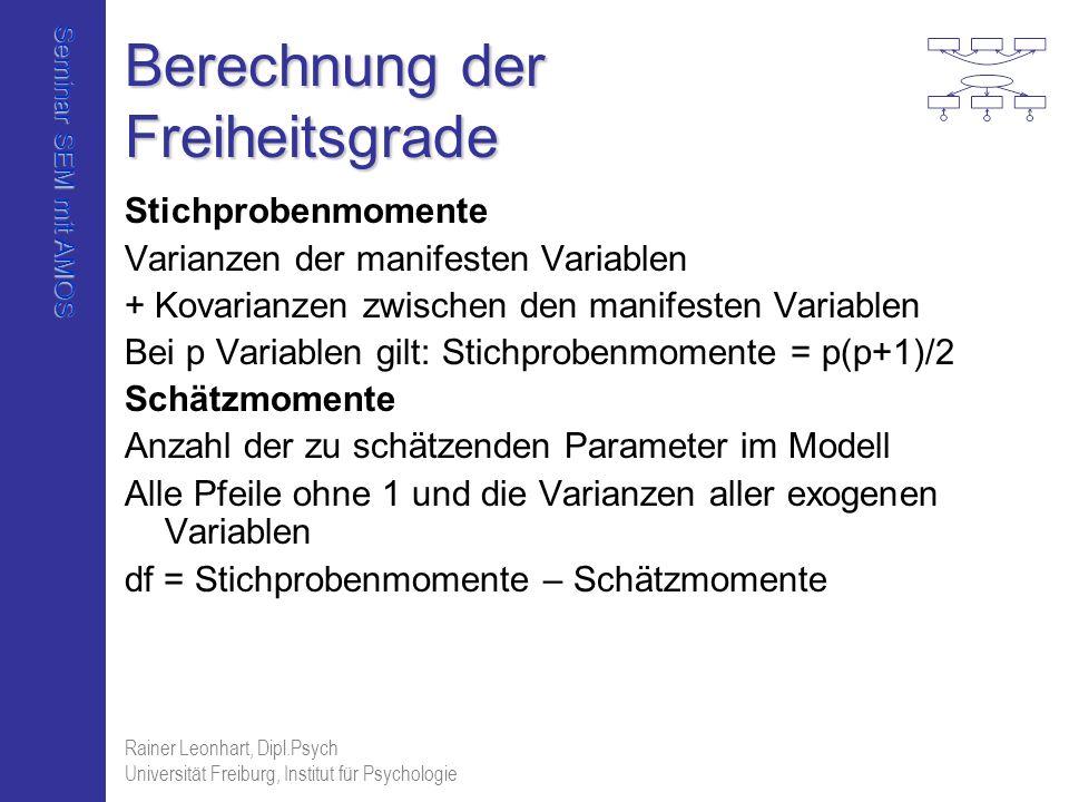 Seminar SEM mit AMOS Rainer Leonhart, Dipl.Psych Universität Freiburg, Institut für Psychologie Berechnung der Freiheitsgrade Stichprobenmomente Varia