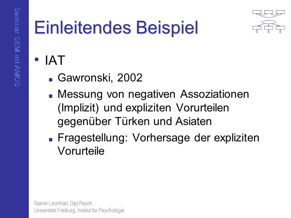 Seminar SEM mit AMOS Rainer Leonhart, Dipl.Psych Universität Freiburg, Institut für Psychologie Einleitendes Beispiel IAT Gawronski, 2002 Messung von