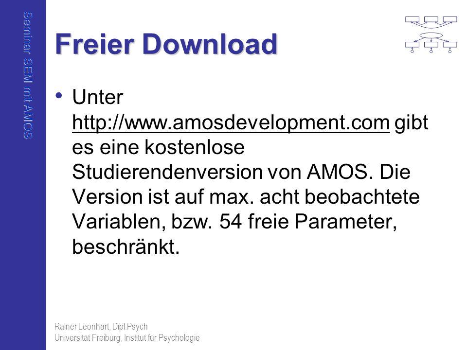 Seminar SEM mit AMOS Rainer Leonhart, Dipl.Psych Universität Freiburg, Institut für Psychologie Freier Download Unter http://www.amosdevelopment.com g