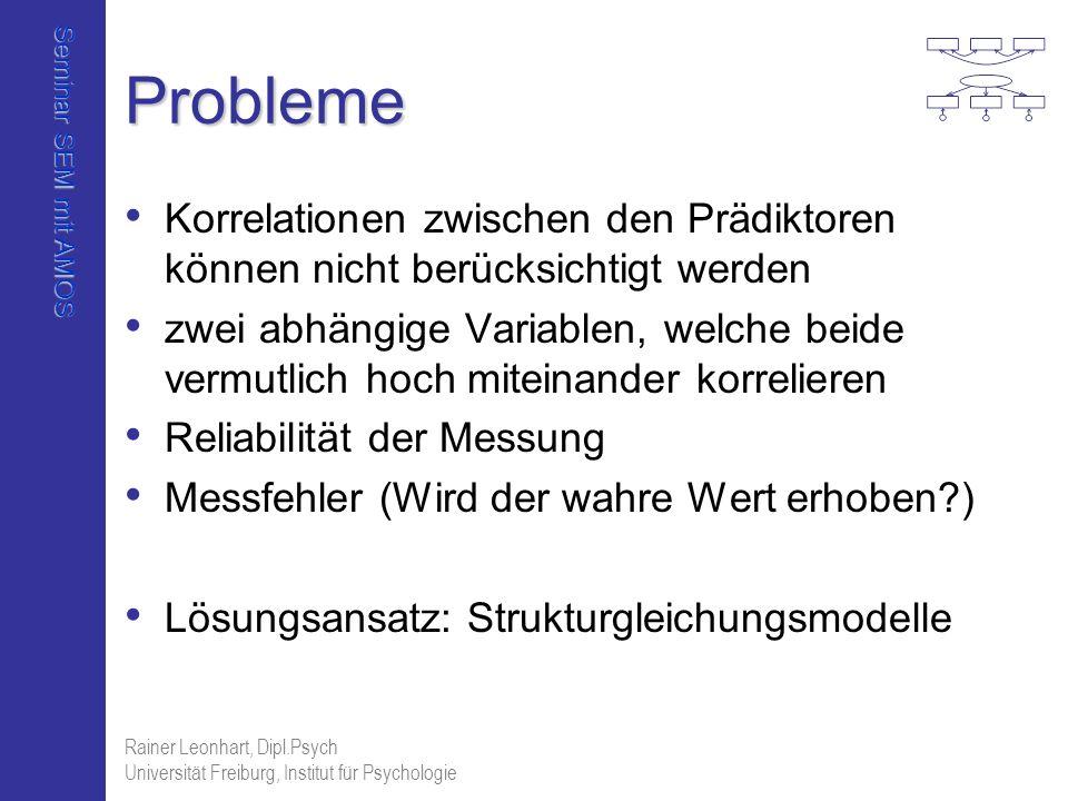 Seminar SEM mit AMOS Rainer Leonhart, Dipl.Psych Universität Freiburg, Institut für Psychologie Probleme Korrelationen zwischen den Prädiktoren können