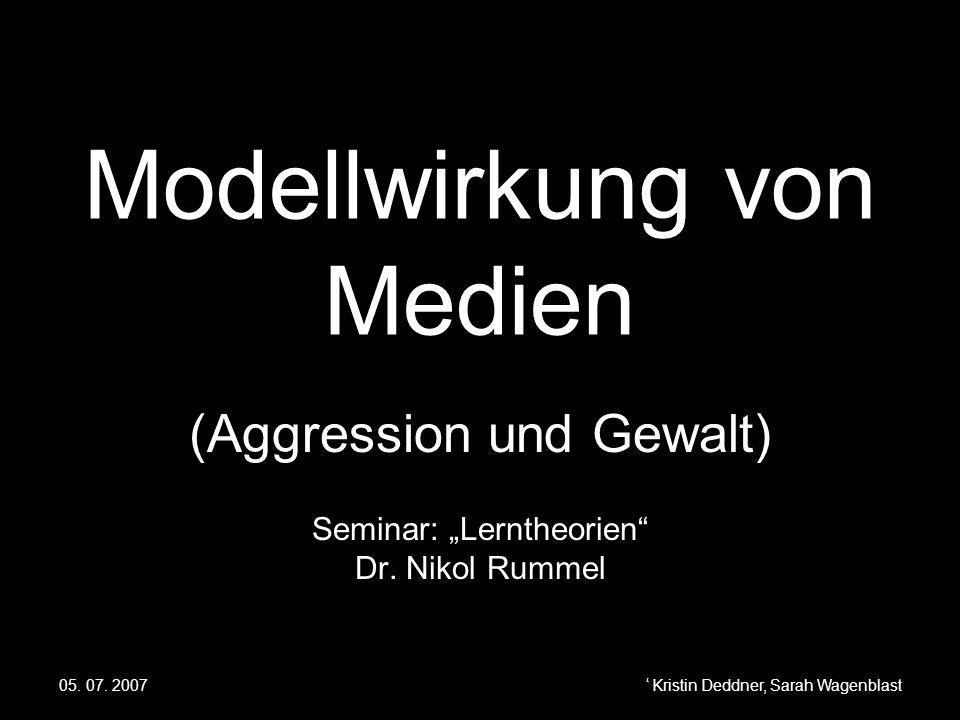 05. 07. 2007Referat: Modellwirkung von Medien (Aggression und Gewalt) Kristin Deddner, Sarah Wagenblast Modellwirkung von Medien (Aggression und Gewal