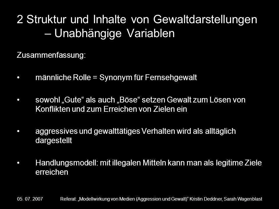 05. 07. 2007Referat: Modellwirkung von Medien (Aggression und Gewalt) Kristin Deddner, Sarah Wagenblast 2 Struktur und Inhalte von Gewaltdarstellungen