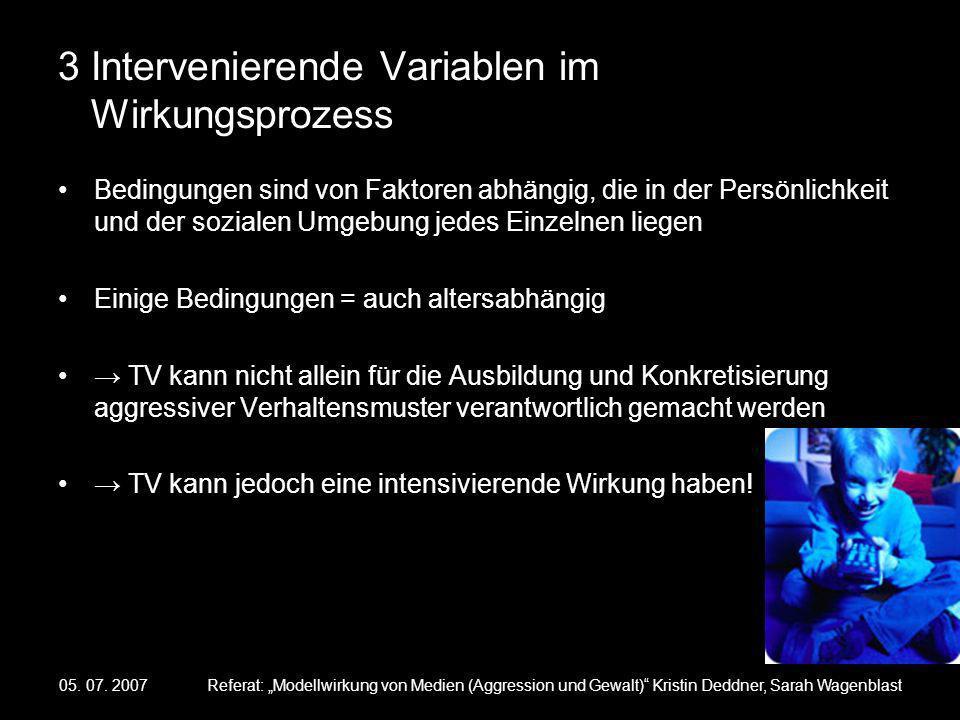05. 07. 2007Referat: Modellwirkung von Medien (Aggression und Gewalt) Kristin Deddner, Sarah Wagenblast 3 Intervenierende Variablen im Wirkungsprozess