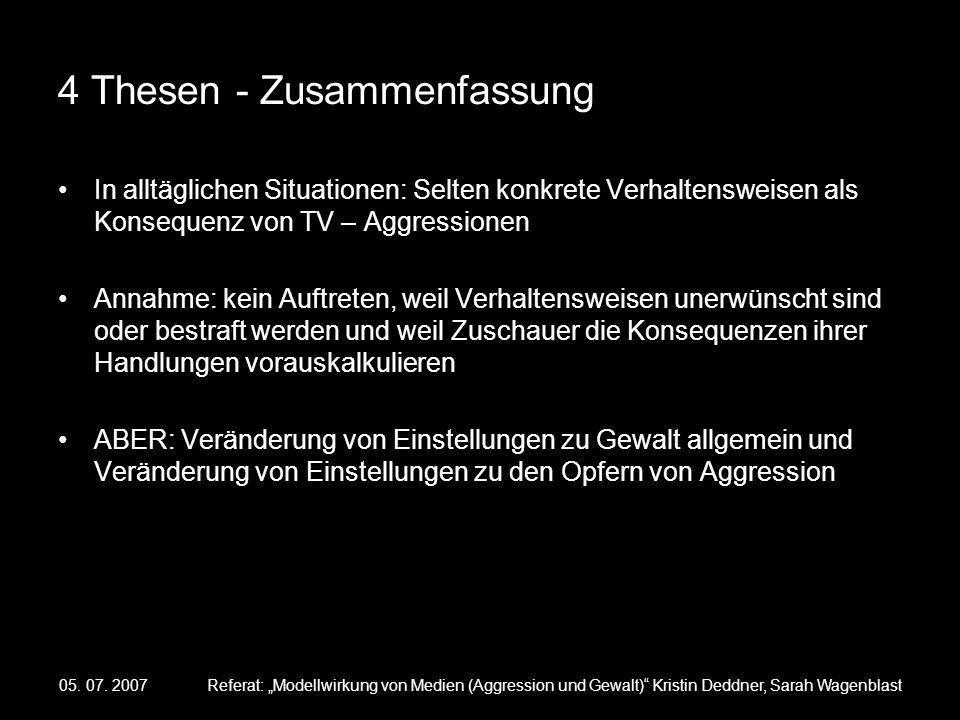 05. 07. 2007Referat: Modellwirkung von Medien (Aggression und Gewalt) Kristin Deddner, Sarah Wagenblast 4 Thesen - Zusammenfassung In alltäglichen Sit