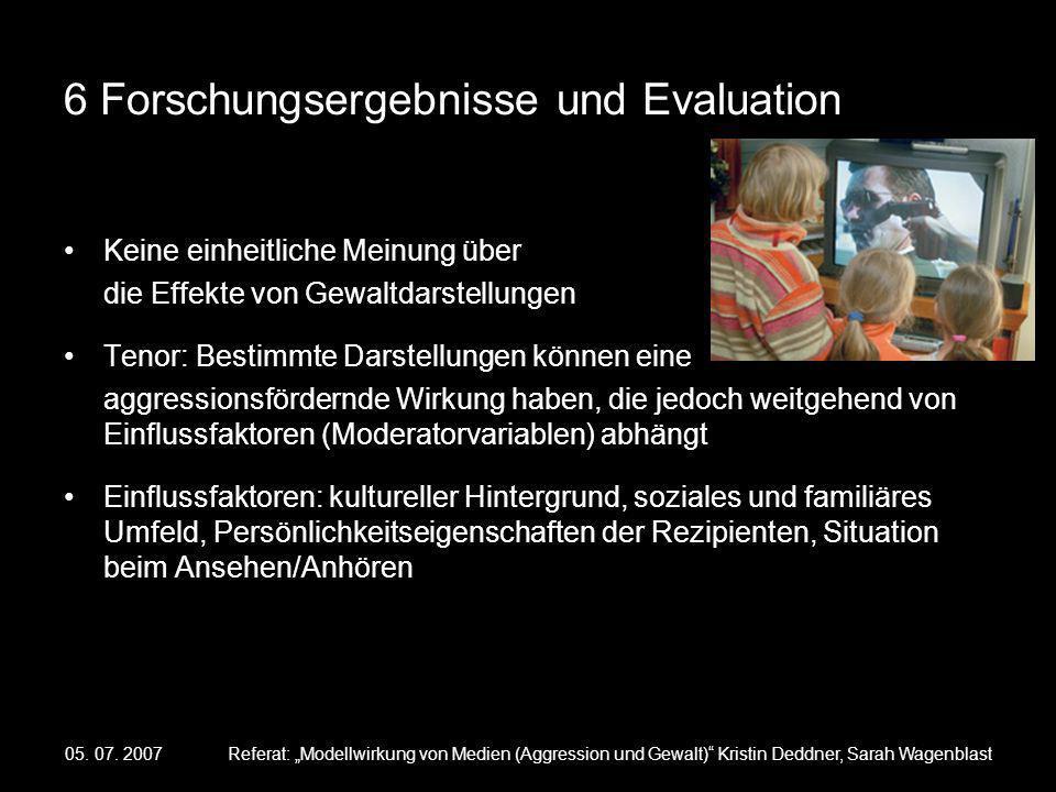 05. 07. 2007Referat: Modellwirkung von Medien (Aggression und Gewalt) Kristin Deddner, Sarah Wagenblast 6 Forschungsergebnisse und Evaluation Keine ei