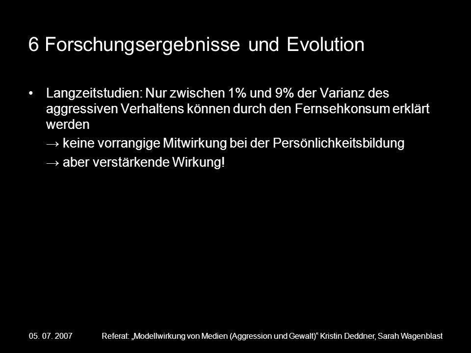05. 07. 2007Referat: Modellwirkung von Medien (Aggression und Gewalt) Kristin Deddner, Sarah Wagenblast 6 Forschungsergebnisse und Evolution Langzeits