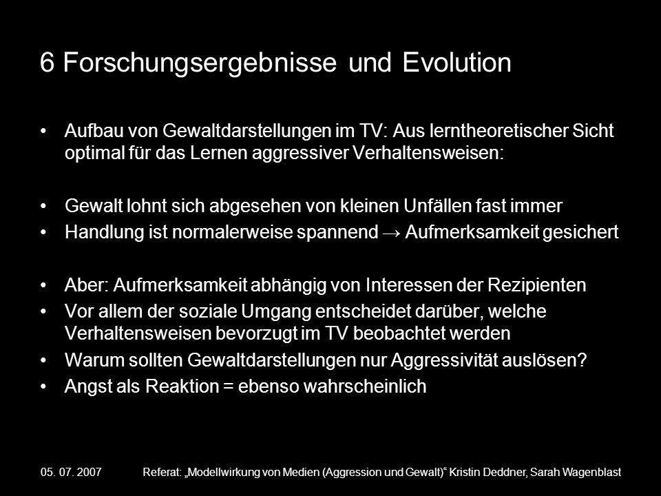 05. 07. 2007Referat: Modellwirkung von Medien (Aggression und Gewalt) Kristin Deddner, Sarah Wagenblast 6 Forschungsergebnisse und Evolution Aufbau vo