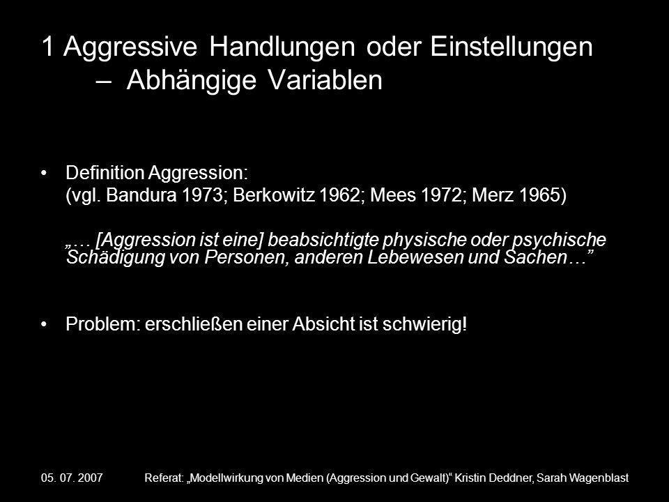 05. 07. 2007Referat: Modellwirkung von Medien (Aggression und Gewalt) Kristin Deddner, Sarah Wagenblast 1 Aggressive Handlungen oder Einstellungen – A