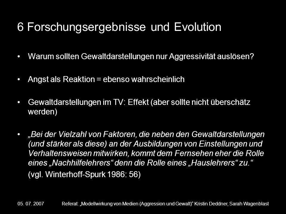 05. 07. 2007Referat: Modellwirkung von Medien (Aggression und Gewalt) Kristin Deddner, Sarah Wagenblast 6 Forschungsergebnisse und Evolution Warum sol