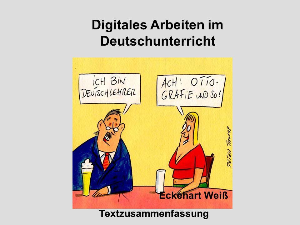 Digitales Arbeiten im Deutschunterricht Eckehart Weiß Textzusammenfassung