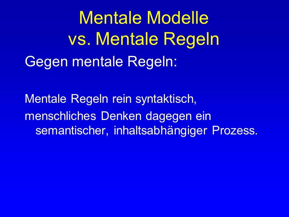 Gegen mentale Modelle: Wenn A, oder B, oder C, oder D, oder..., dann Y und B => ? Korrekte Antwort (Y) wird häufig und schnell gegeben Also unwahrsche