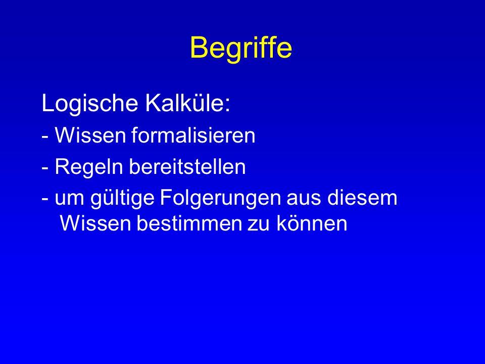 (Begriffe) Psychologische Forschung: Meist Prüfung von sprachlichen Aussagen auf ihre logische Gültigkeit => treffendere Definition für log. Kalkül: =