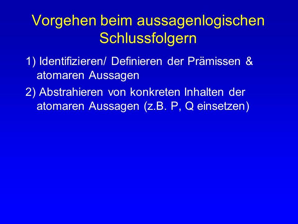 1) Identifizieren/ Definieren der Prämissen & atomaren Aussagen