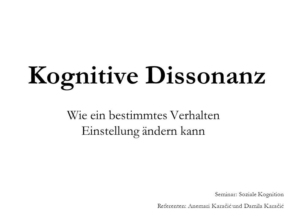 Anwendungsbereiche der Theorie der kognitiven Dissonanz 1)Dissonanz als Konsequenz einstellungswidrigen Verhaltens 2)Dissonanz nach Entscheidungen 3)Dissonanz aus enttäuschten Erwartungen