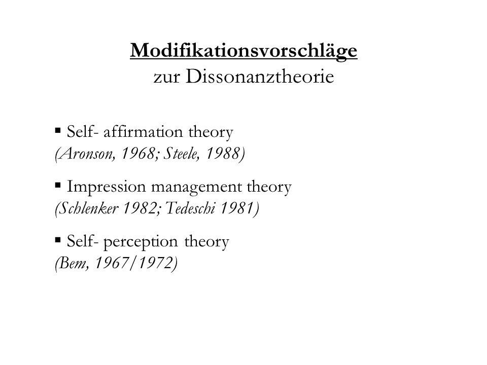 Modifikationsvorschläge zur Dissonanztheorie Self- affirmation theory (Aronson, 1968; Steele, 1988) Impression management theory (Schlenker 1982; Tede