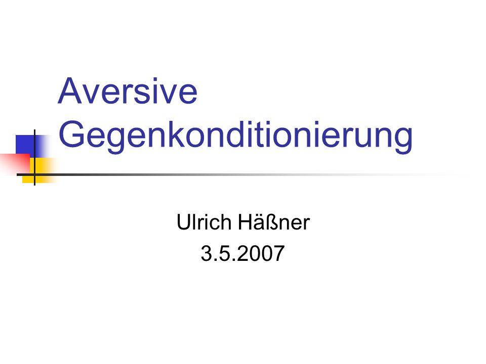 Aversive Gegenkonditionierung Ulrich Häßner 3.5.2007