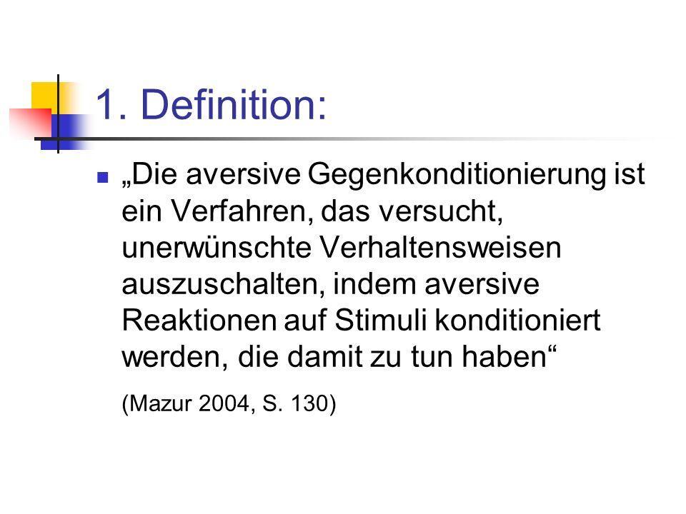1. Definition: Die aversive Gegenkonditionierung ist ein Verfahren, das versucht, unerwünschte Verhaltensweisen auszuschalten, indem aversive Reaktion