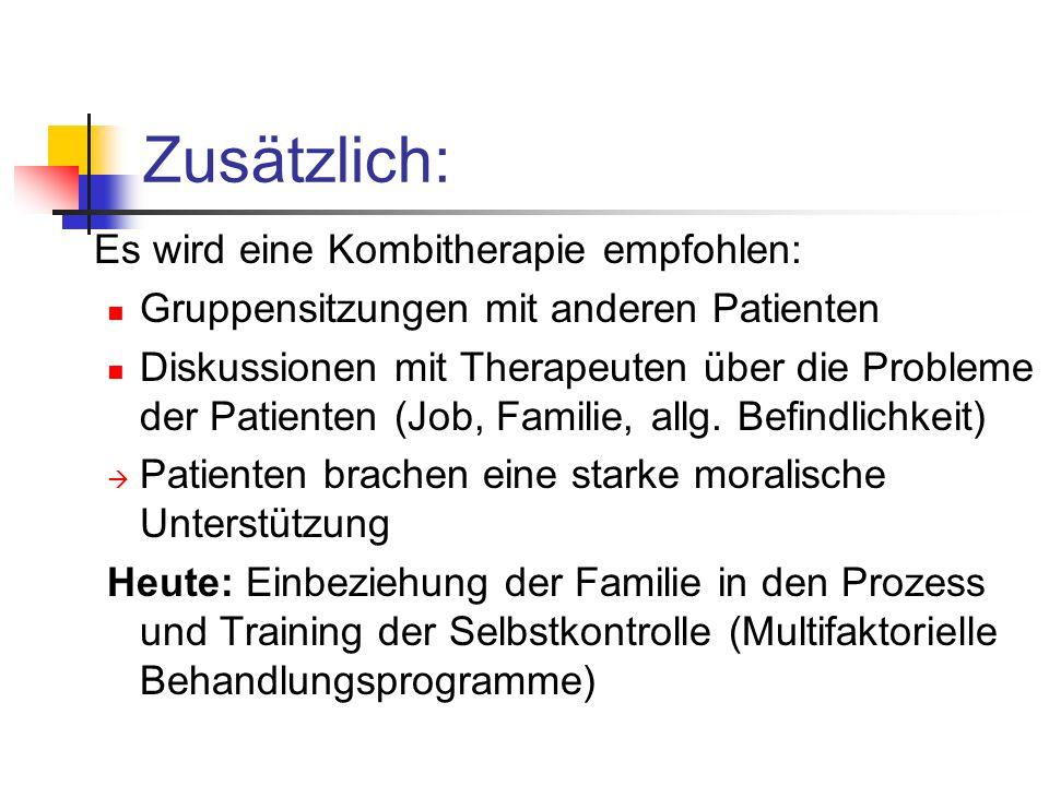 Zusätzlich: Es wird eine Kombitherapie empfohlen: Gruppensitzungen mit anderen Patienten Diskussionen mit Therapeuten über die Probleme der Patienten