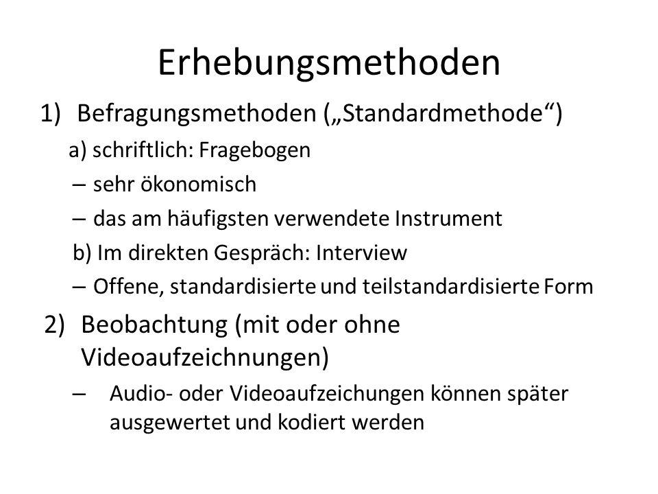 Erhebungsmethoden 1)Befragungsmethoden (Standardmethode) a) schriftlich: Fragebogen – sehr ökonomisch – das am häufigsten verwendete Instrument b) Im